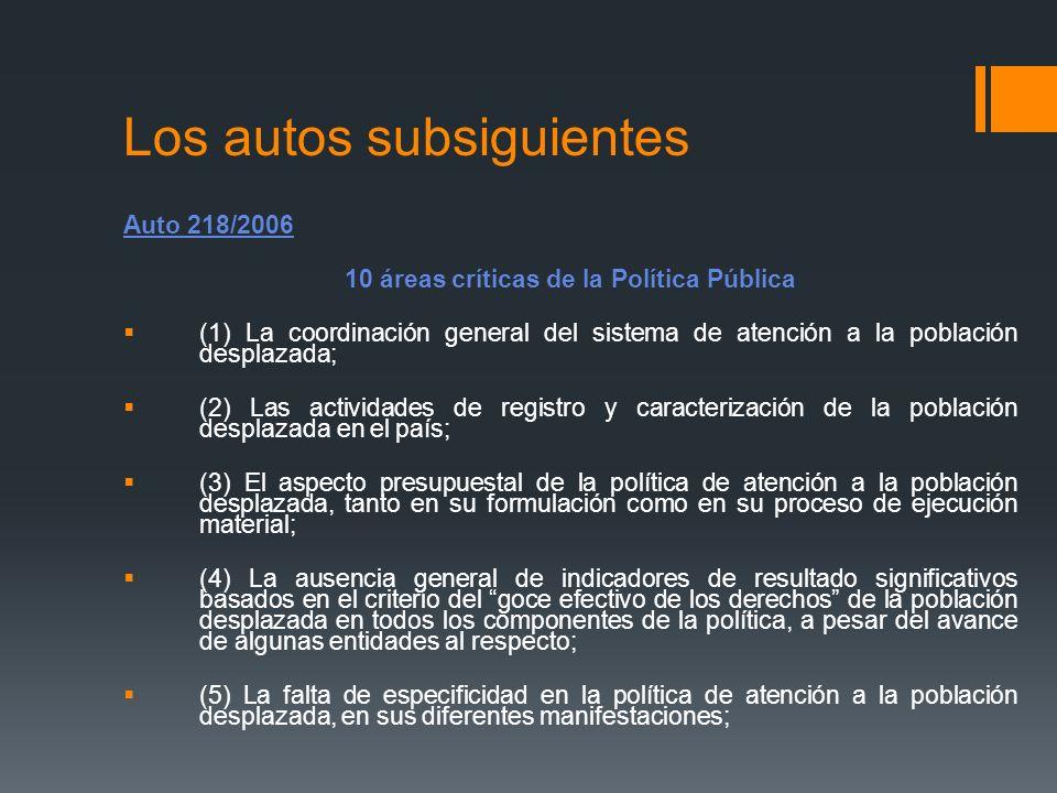 Los autos subsiguientes Auto 218/2006 10 áreas críticas de la Política Pública (1) La coordinación general del sistema de atención a la población desp