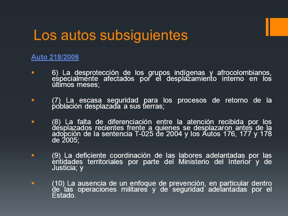 Los autos subsiguientes Auto 218/2006 6) La desprotección de los grupos indígenas y afrocolombianos, especialmente afectados por el desplazamiento int