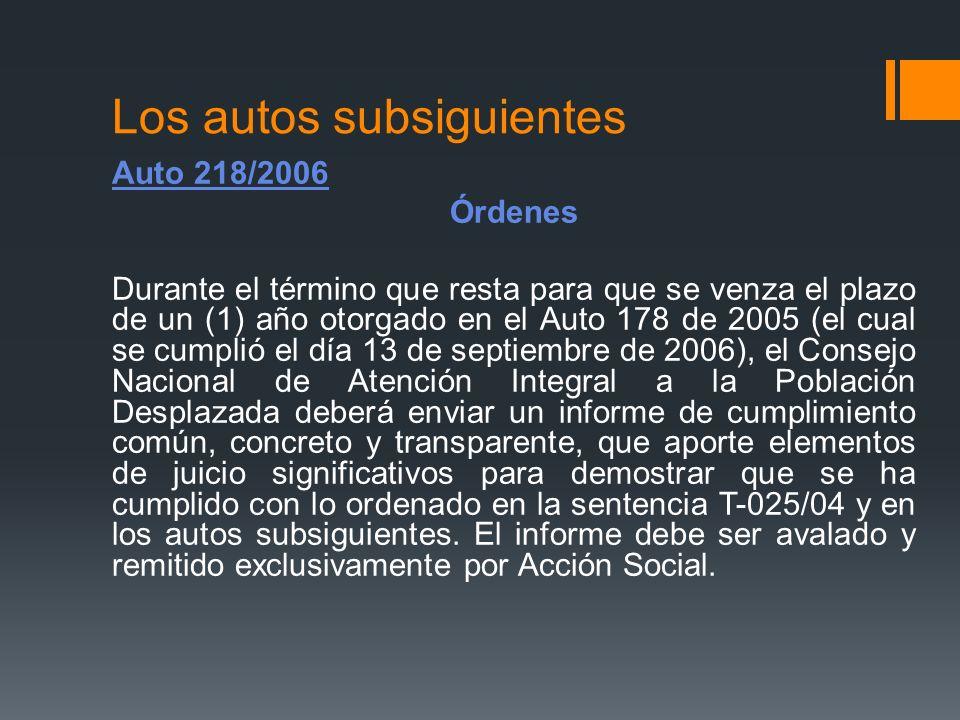 Los autos subsiguientes Auto 218/2006 Órdenes Durante el término que resta para que se venza el plazo de un (1) año otorgado en el Auto 178 de 2005 (e