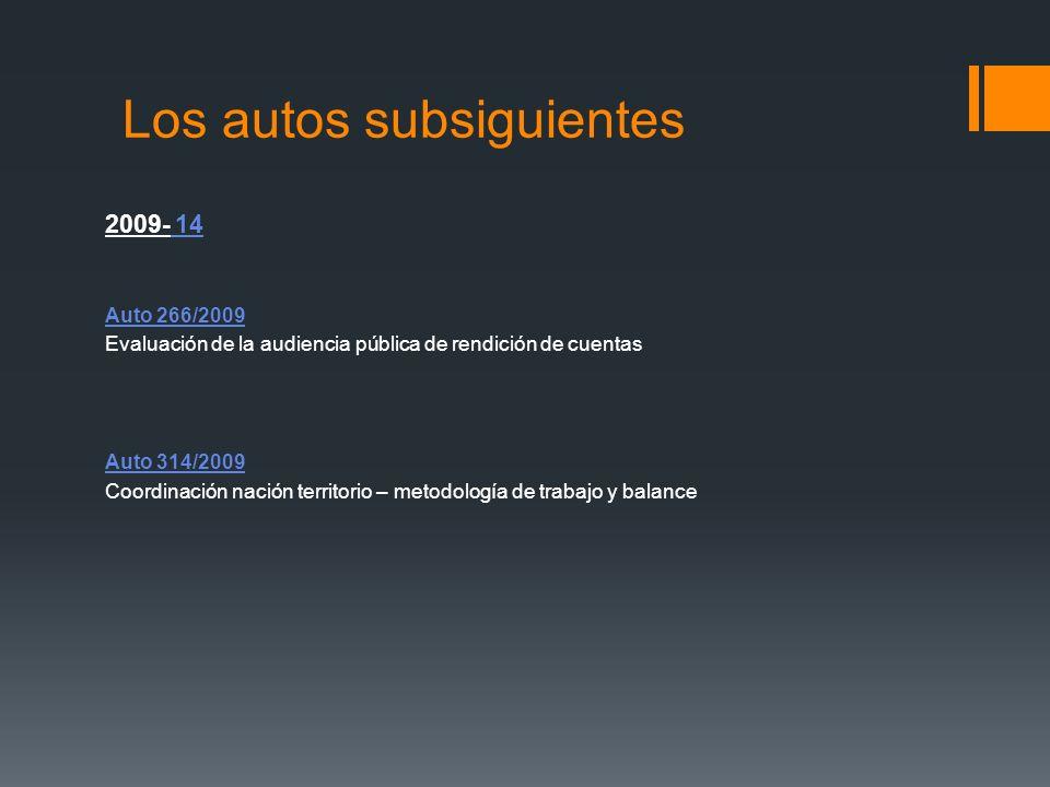 Los autos subsiguientes 2009- 14 Auto 266/2009 Evaluación de la audiencia pública de rendición de cuentas Auto 314/2009 Coordinación nación territorio