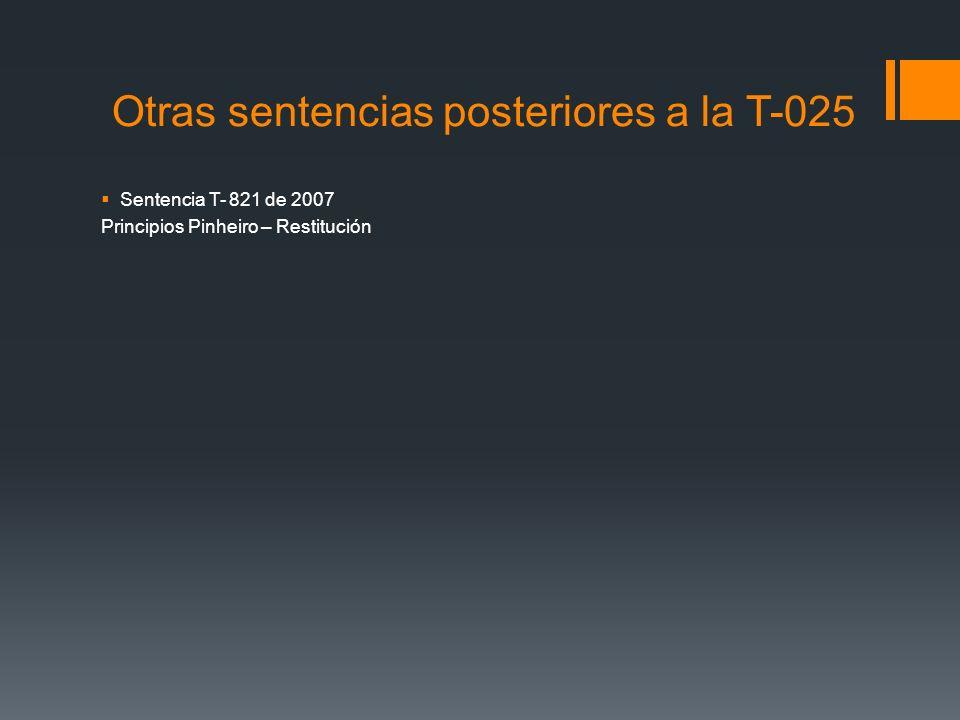 Otras sentencias posteriores a la T-025 Sentencia T- 821 de 2007 Principios Pinheiro – Restitución