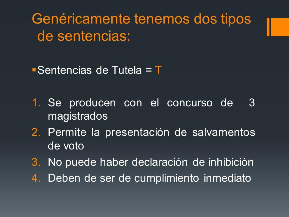Genéricamente tenemos dos tipos de sentencias: Sentencias de Tutela = T 1.Se producen con el concurso de 3 magistrados 2.Permite la presentación de sa