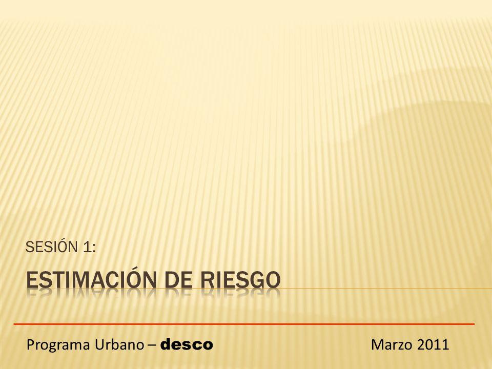 SESIÓN 1: Programa Urbano – desco Marzo 2011