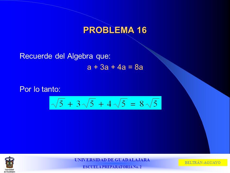 UNIVERSIDAD DE GUADALAJARA ESCUELA PREPARATORIA No. 2 BELTRÁN-AGUAYO PROBLEMA 16 Recuerde del Algebra que: a + 3a + 4a = 8a Por lo tanto: