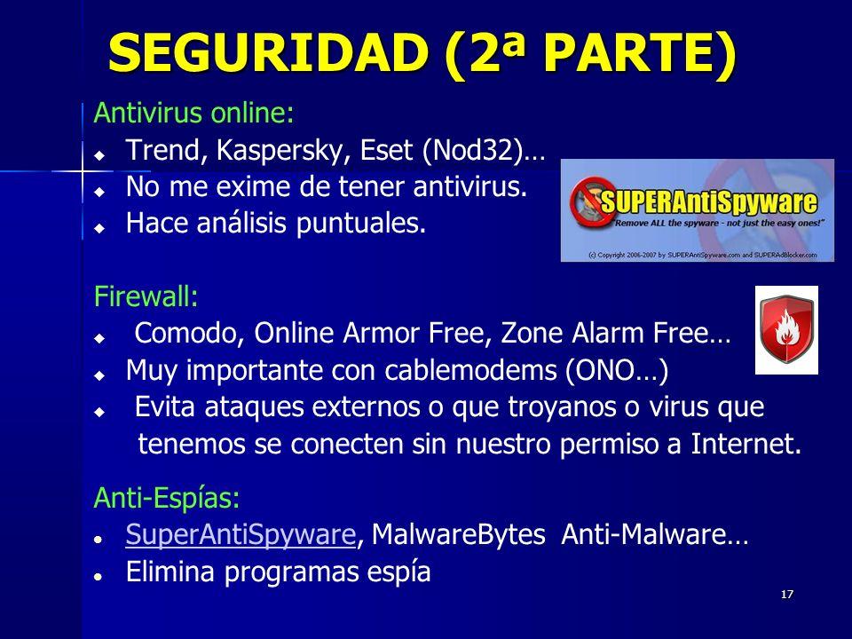 17 SEGURIDAD (2ª PARTE) Antivirus online: Trend, Kaspersky, Eset (Nod32)… No me exime de tener antivirus.