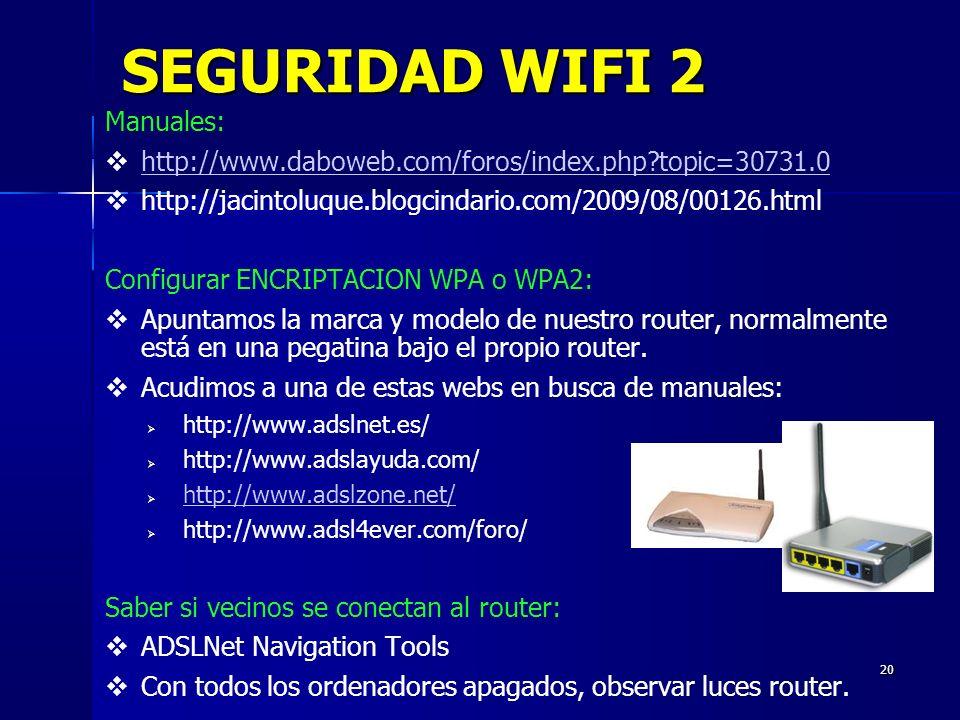 20 SEGURIDAD WIFI 2 Manuales: http://www.daboweb.com/foros/index.php topic=30731.0 http://jacintoluque.blogcindario.com/2009/08/00126.html Configurar ENCRIPTACION WPA o WPA2: Apuntamos la marca y modelo de nuestro router, normalmente está en una pegatina bajo el propio router.