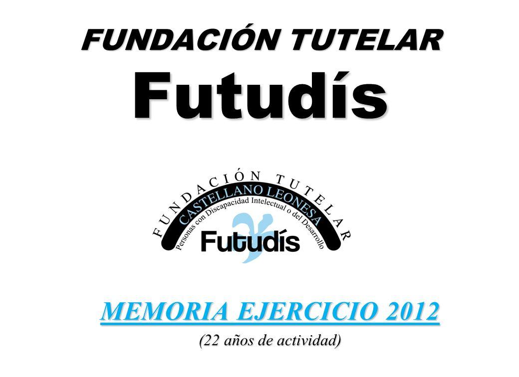 FUNDACIÓN TUTELAR Futudís MEMORIA EJERCICIO 2012 MEMORIA EJERCICIO 2012 (22 años de actividad) (22 años de actividad)