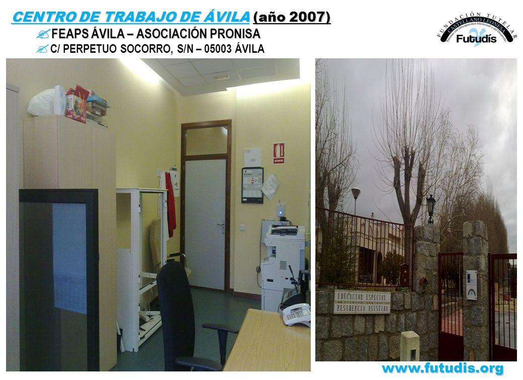 www.futudis.org CENTRO DE TRABAJO DE ÁVILA (año 2007) ? FEAPS ÁVILA – ASOCIACIÓN PRONISA ? C/ PERPETUO SOCORRO, S/N – 05003 ÁVILA