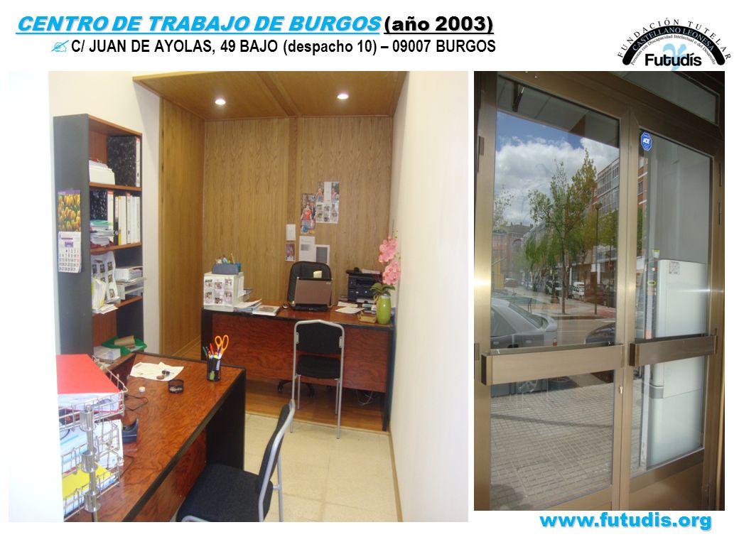 CENTRO DE TRABAJO DE BURGOS (año 2003) ? C/ JUAN DE AYOLAS, 49 BAJO (despacho 10) – 09007 BURGOSwww.futudis.org