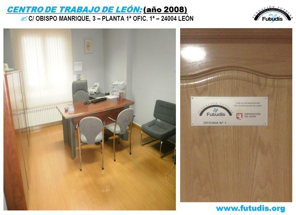 CENTRO DE TRABAJO DE LEÓN: (año 2008) ? C/ OBISPO MANRIQUE, 3 – PLANTA 1ª OFIC. 1ª – 24004 LEÓNwww.futudis.org