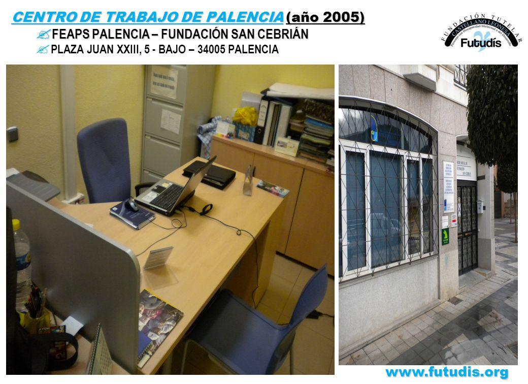 CENTRO DE TRABAJO DE PALENCIA (año 2005) ? FEAPS PALENCIA – FUNDACIÓN SAN CEBRIÁN ? PLAZA JUAN XXIII, 5 - BAJO – 34005 PALENCIAwww.futudis.org