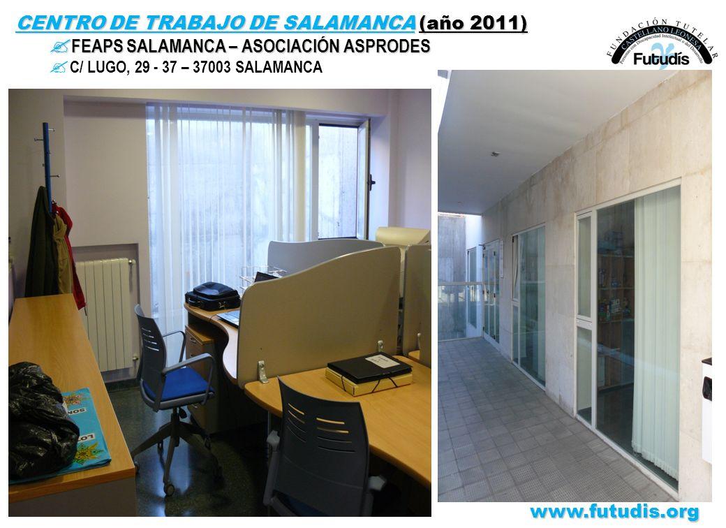 CENTRO DE TRABAJO DE SALAMANCA (año 2011) ? FEAPS SALAMANCA – ASOCIACIÓN ASPRODES ? C/ LUGO, 29 - 37 – 37003 SALAMANCAwww.futudis.org