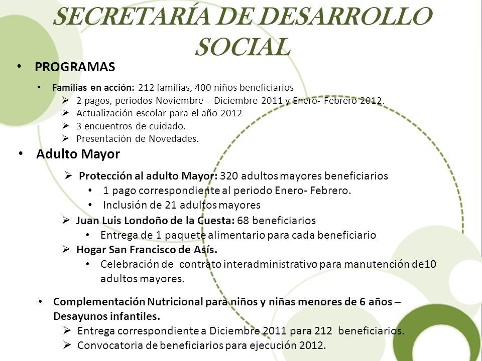 SECRETARÍA DE DESARROLLO SOCIAL PROGRAMAS Familias en acción: 212 familias, 400 niños beneficiarios 2 pagos, periodos Noviembre – Diciembre 2011 y Ene