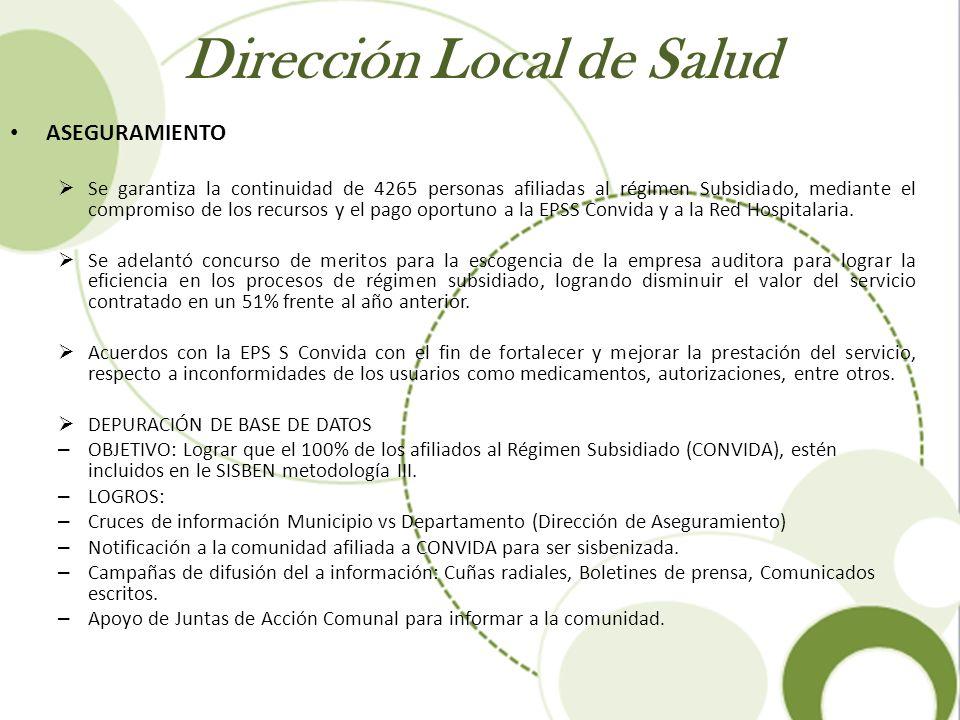 Dirección Local de Salud ASEGURAMIENTO Se garantiza la continuidad de 4265 personas afiliadas al régimen Subsidiado, mediante el compromiso de los rec
