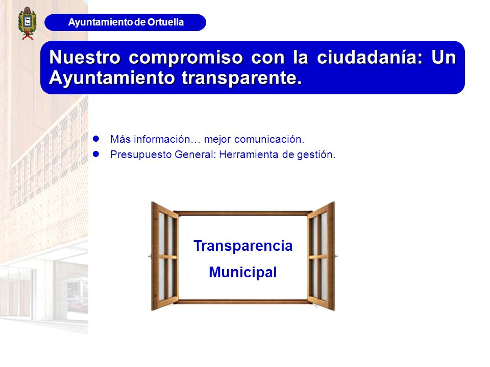 Nuestro compromiso con la ciudadanía: Un Ayuntamiento transparente. Más información… mejor comunicación. Presupuesto General: Herramienta de gestión.