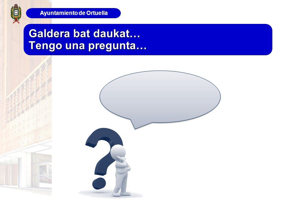 Ayuntamiento de Ortuella Galdera bat daukat… Tengo una pregunta…