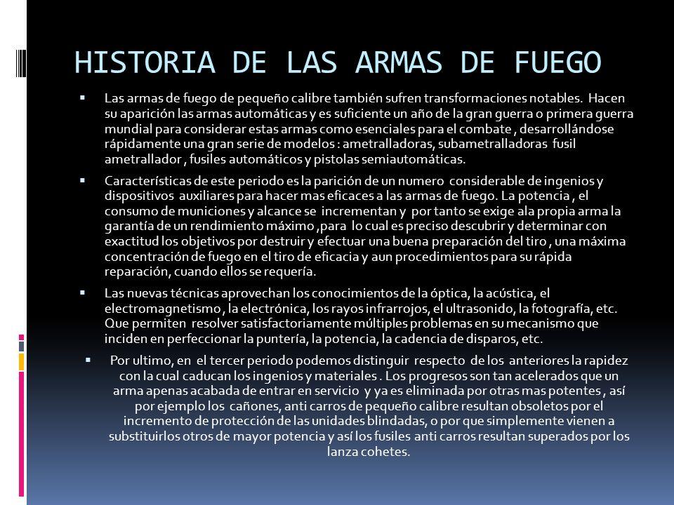 HISTORIA DE LAS ARMAS DE FUEGO Las armas de fuego de pequeño calibre también sufren transformaciones notables. Hacen su aparición las armas automática