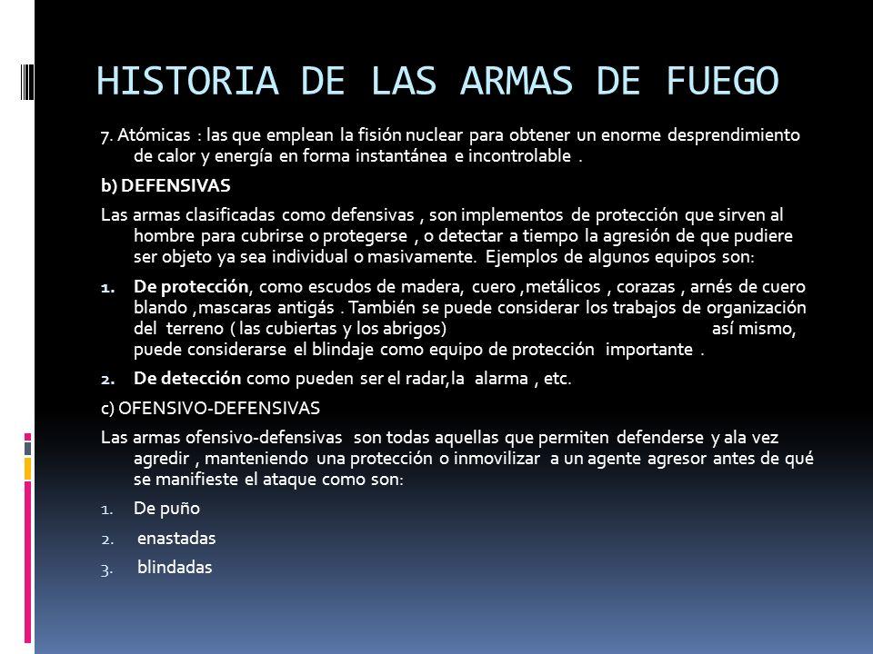 HISTORIA DE LAS ARMAS DE FUEGO 7. Atómicas : las que emplean la fisión nuclear para obtener un enorme desprendimiento de calor y energía en forma inst