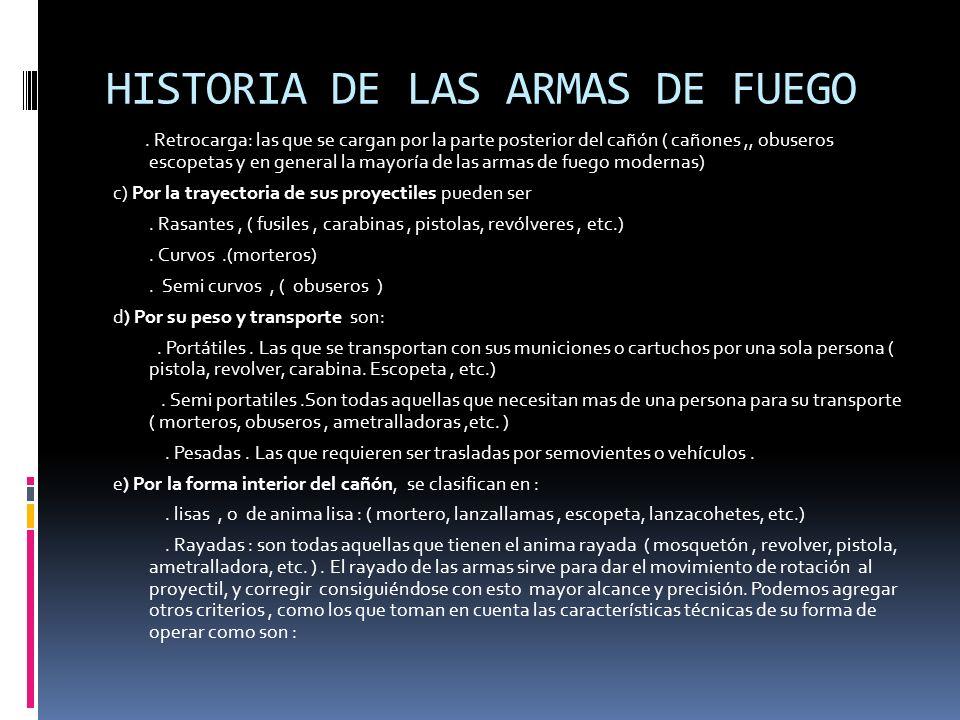 HISTORIA DE LAS ARMAS DE FUEGO. Retrocarga: las que se cargan por la parte posterior del cañón ( cañones,, obuseros escopetas y en general la mayoría