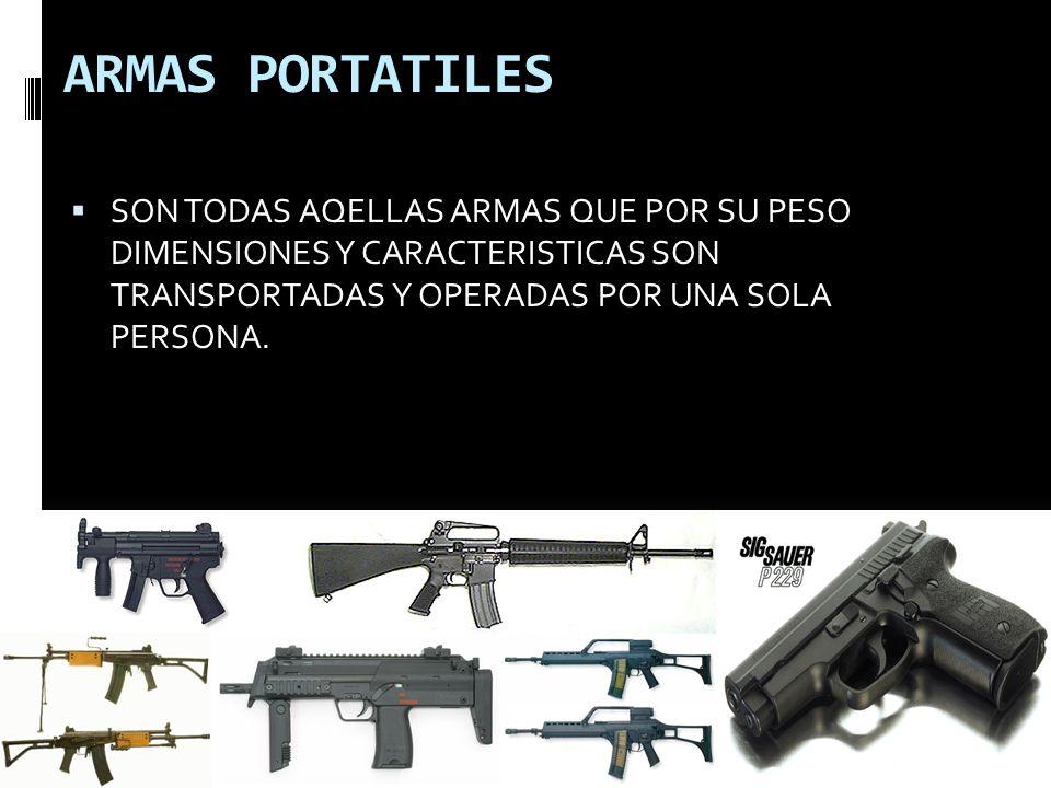 ARMAS PORTATILES SON TODAS AQELLAS ARMAS QUE POR SU PESO DIMENSIONES Y CARACTERISTICAS SON TRANSPORTADAS Y OPERADAS POR UNA SOLA PERSONA.