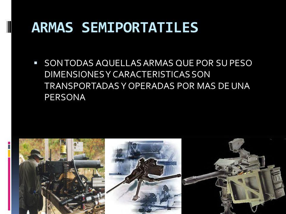 ARMAS SEMIPORTATILES SON TODAS AQUELLAS ARMAS QUE POR SU PESO DIMENSIONES Y CARACTERISTICAS SON TRANSPORTADAS Y OPERADAS POR MAS DE UNA PERSONA