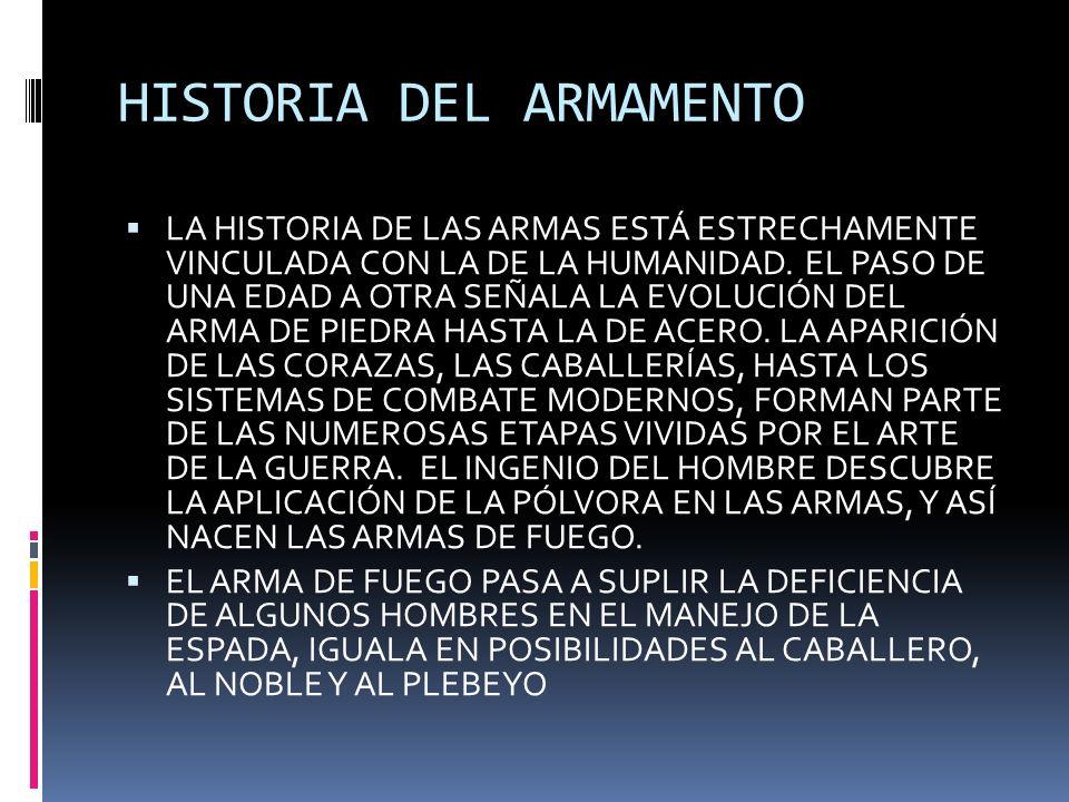 HISTORIA DEL ARMAMENTO LA HISTORIA DE LAS ARMAS ESTÁ ESTRECHAMENTE VINCULADA CON LA DE LA HUMANIDAD. EL PASO DE UNA EDAD A OTRA SEÑALA LA EVOLUCIÓN DE