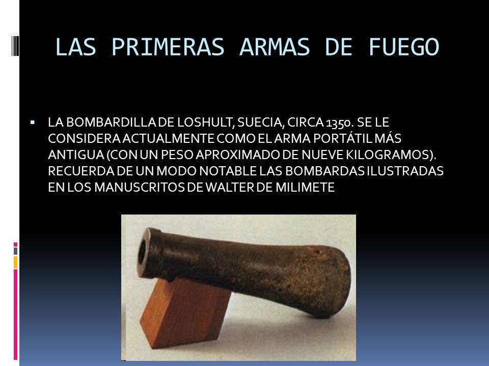 LAS PRIMERAS ARMAS DE FUEGO LA BOMBARDILLA DE LOSHULT, SUECIA, CIRCA 1350. SE LE CONSIDERA ACTUALMENTE COMO EL ARMA PORTÁTIL MÁS ANTIGUA (CON UN PESO