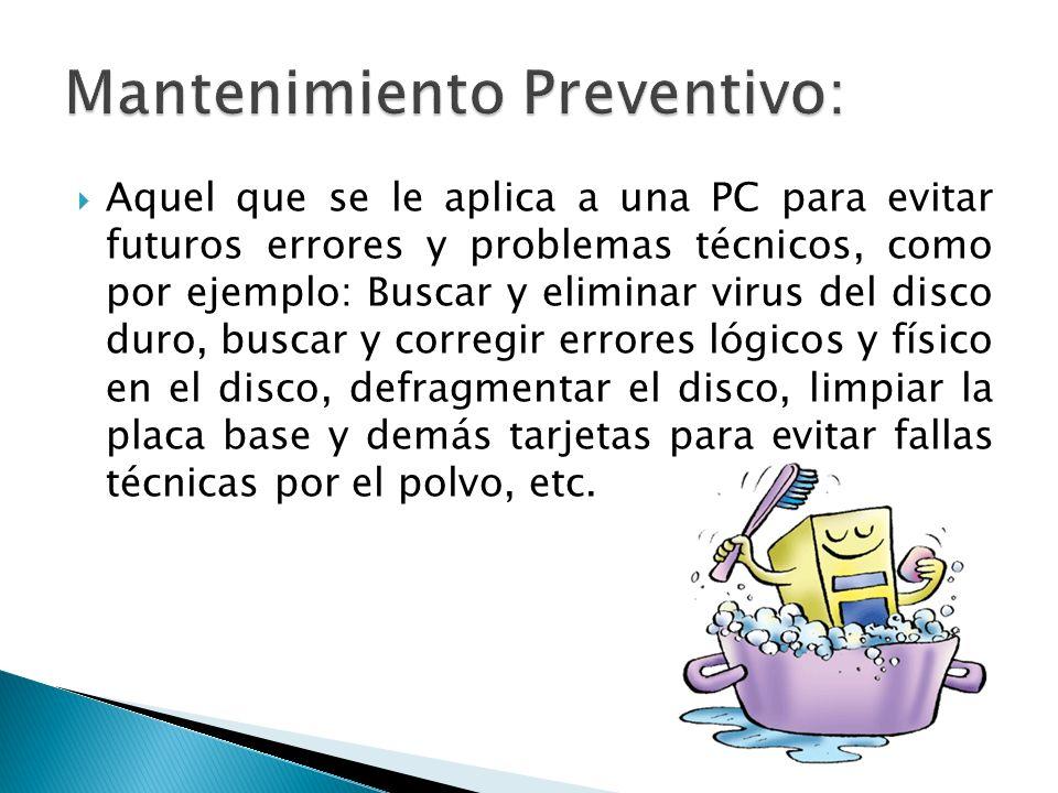Aquel que se le aplica a una PC para evitar futuros errores y problemas técnicos, como por ejemplo: Buscar y eliminar virus del disco duro, buscar y c