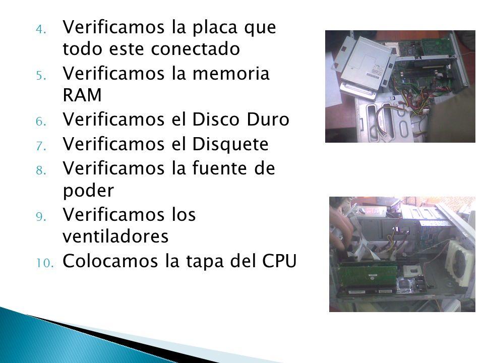 4. Verificamos la placa que todo este conectado 5. Verificamos la memoria RAM 6. Verificamos el Disco Duro 7. Verificamos el Disquete 8. Verificamos l