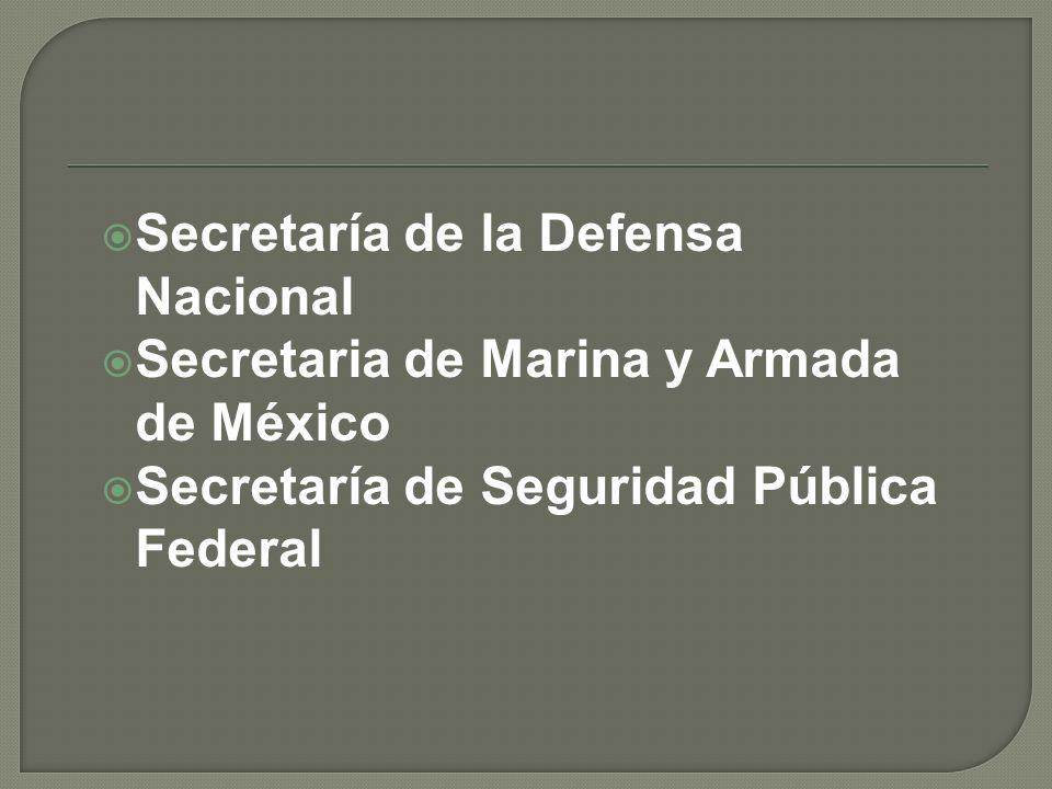 Secretaría de la Defensa Nacional Secretaria de Marina y Armada de México Secretaría de Seguridad Pública Federal