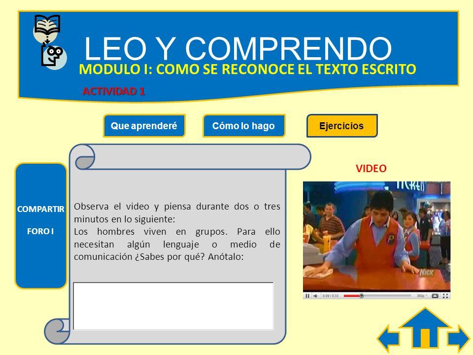 LEO Y COMPRENDO Que aprenderéCómo lo hagoEjercicios MODULO I: COMO SE RECONOCE EL TEXTO ESCRITO Lee detalladamente las instrucciones de cada ejercicio