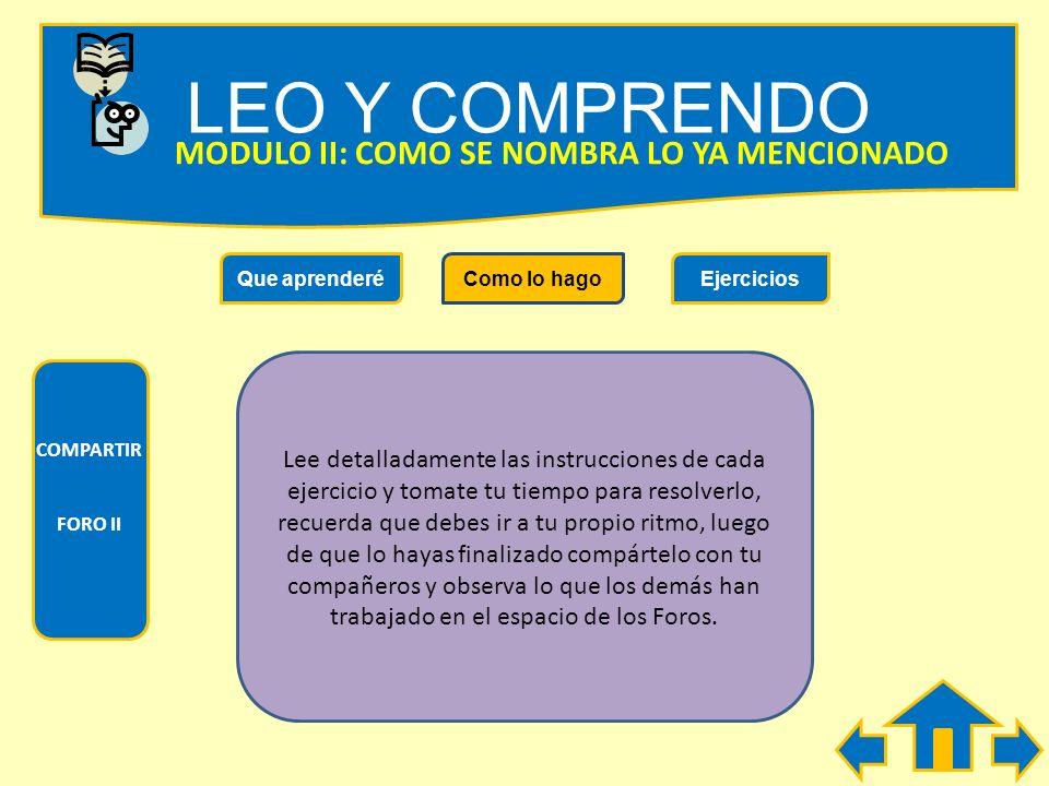 LEO Y COMPRENDO Que aprenderéComo lo hagoEjercicios COMPARTIR FORO II MODULO II: COMO SE NOMBRA LO YA MENCIONADO Durante el desarrollo de este Módulo