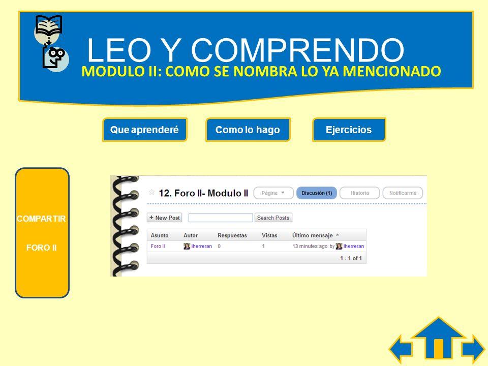 LEO Y COMPRENDO Que aprenderéComo lo hagoEjercicios MODULO II: COMO SE NOMBRA LO YA MENCIONADO En el texto que acabas de leer, el autor usa la palabra
