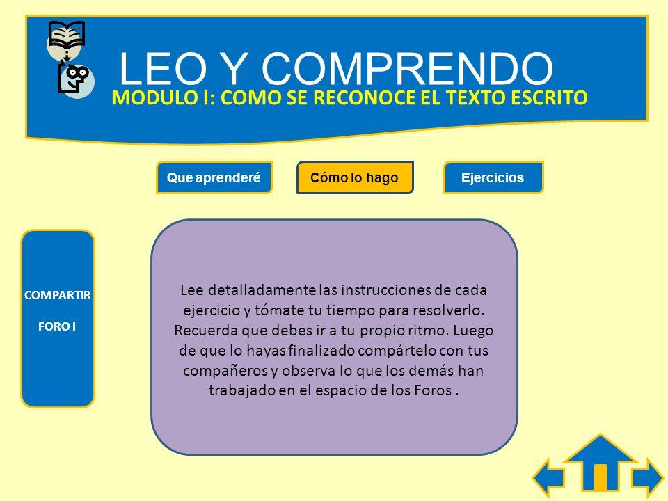 LEO Y COMPRENDO Qué aprenderéCómo lo hagoEjercicios COMPARTIR FORO I MODULO I: COMO SE RECONOCE EL TEXTO ESCRITO Durante el desarrollo de este Módulo