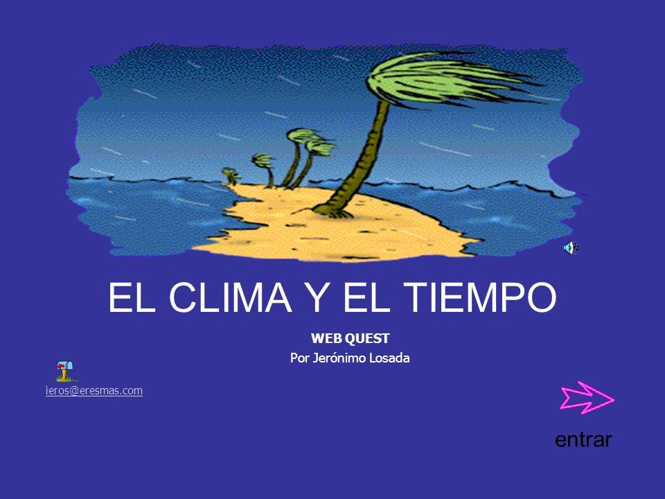 EL CLIMA Y EL TIEMPO WEB QUEST Por Jerónimo Losada ieros@eresmas.com entrar
