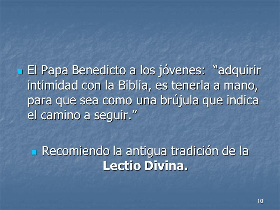 10 El Papa Benedicto a los jóvenes: adquirir intimidad con la Biblia, es tenerla a mano, para que sea como una brújula que indica el camino a seguir.