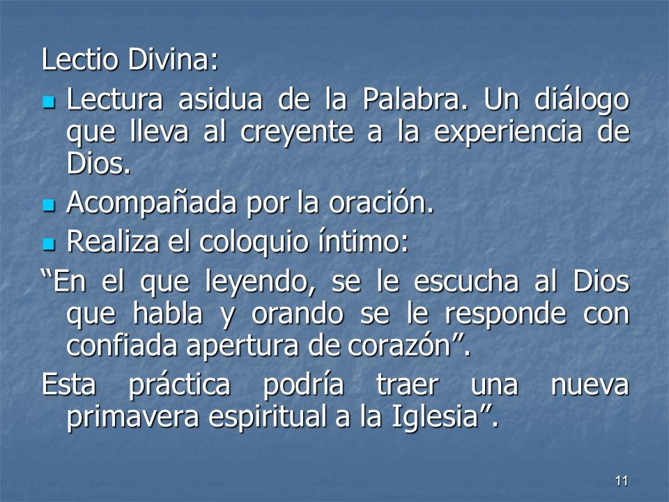 11 Lectio Divina: Lectura asidua de la Palabra. Un diálogo que lleva al creyente a la experiencia de Dios. Lectura asidua de la Palabra. Un diálogo qu