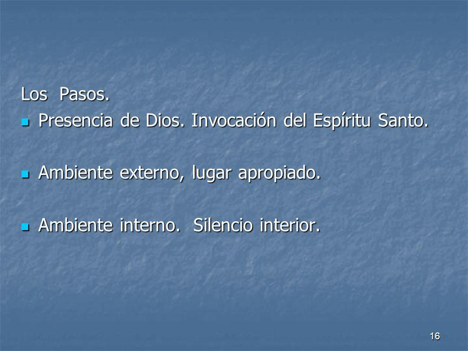 16 Los Pasos. Presencia de Dios. Invocación del Espíritu Santo. Presencia de Dios. Invocación del Espíritu Santo. Ambiente externo, lugar apropiado. A
