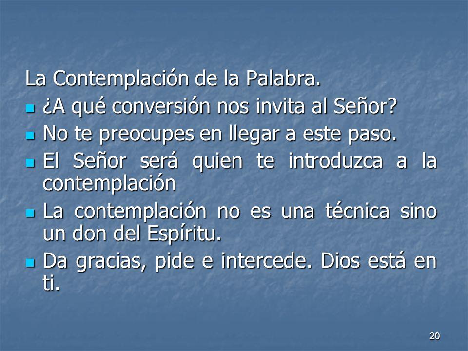 20 La Contemplación de la Palabra. ¿A qué conversión nos invita al Señor? ¿A qué conversión nos invita al Señor? No te preocupes en llegar a este paso