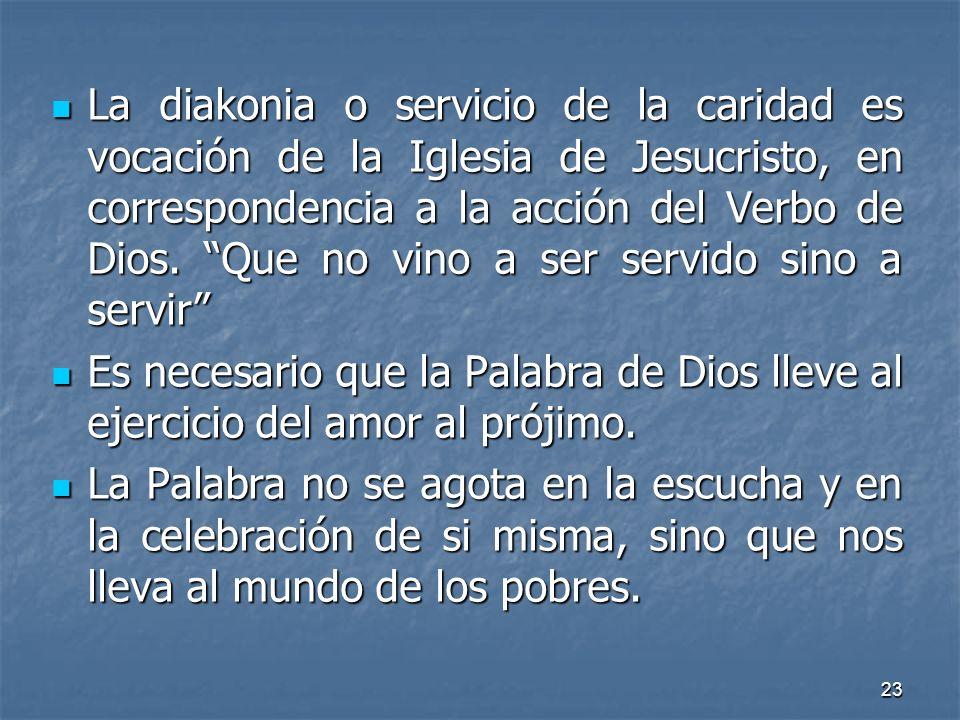 23 La diakonia o servicio de la caridad es vocación de la Iglesia de Jesucristo, en correspondencia a la acción del Verbo de Dios. Que no vino a ser s