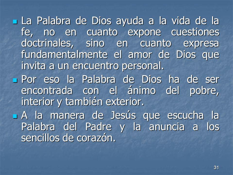 31 La Palabra de Dios ayuda a la vida de la fe, no en cuanto expone cuestiones doctrinales, sino en cuanto expresa fundamentalmente el amor de Dios qu