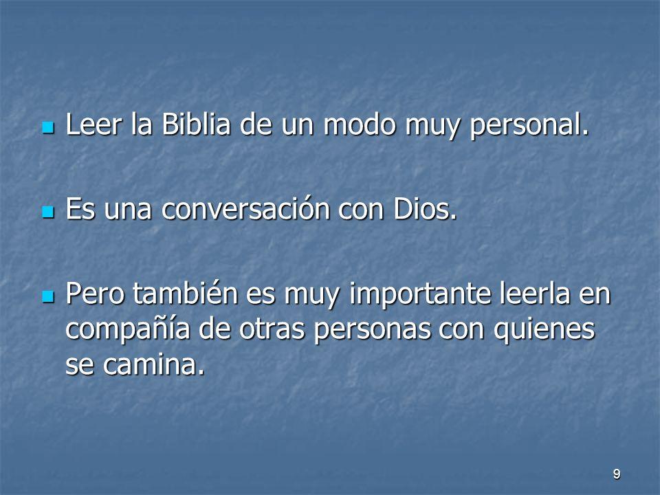 9 Leer la Biblia de un modo muy personal. Leer la Biblia de un modo muy personal. Es una conversación con Dios. Es una conversación con Dios. Pero tam