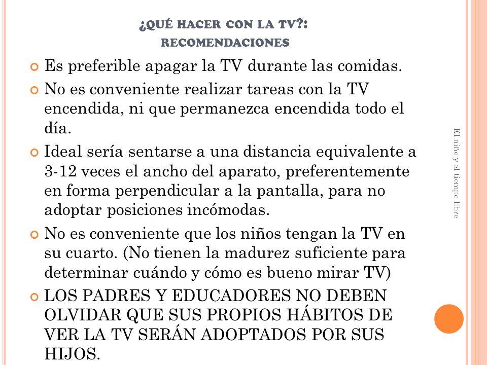 ¿ QUÉ HACER CON LA TV ?: RECOMENDACIONES Es preferible apagar la TV durante las comidas.