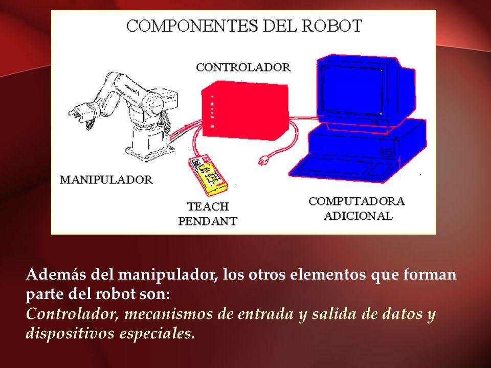 Además del manipulador, los otros elementos que forman parte del robot son: Controlador, mecanismos de entrada y salida de datos y dispositivos especi