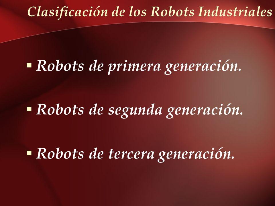Clasificación de los Robots Industriales Robots de primera generación. Robots de segunda generación. Robots de tercera generación.