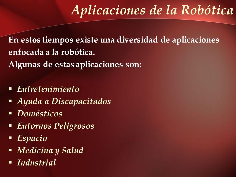 Aplicaciones de la Robótica En estos tiempos existe una diversidad de aplicaciones enfocada a la robótica. Algunas de estas aplicaciones son: Entreten