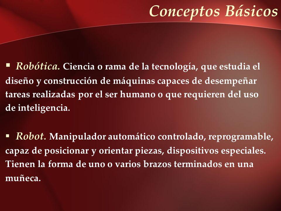 Robótica. Ciencia o rama de la tecnología, que estudia el diseño y construcción de máquinas capaces de desempeñar tareas realizadas por el ser humano