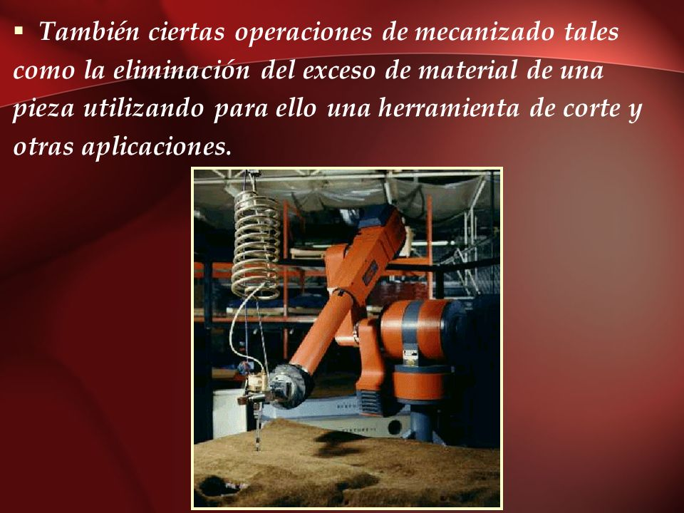 También ciertas operaciones de mecanizado tales como la eliminación del exceso de material de una pieza utilizando para ello una herramienta de corte