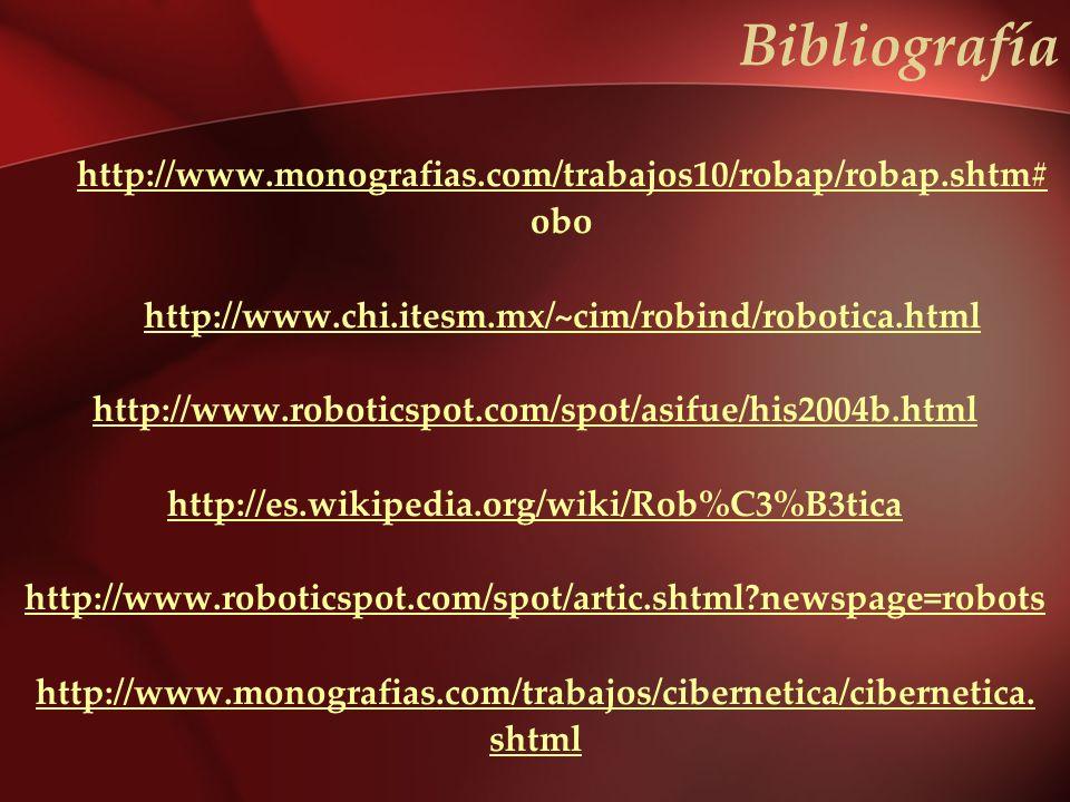 Bibliografía http://www.monografias.com/trabajos10/robap/robap.shtm# obo http://www.chi.itesm.mx/~cim/robind/robotica.html http://www.roboticspot.com/