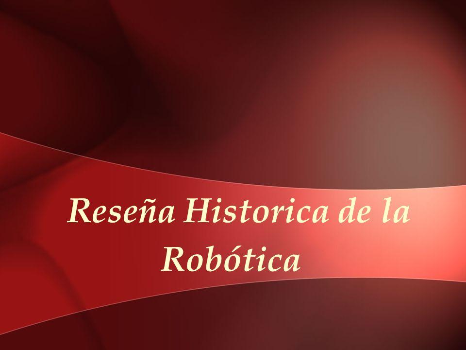 Reseña Histórica de la Robótica 1921.Karel Capek emplea por primera vez la palabra checa robota.